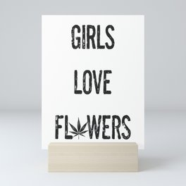 GIRLS LOVE FLOWERS, BLACK Weed Cannabis Leaves Smoke Marijuana Typography Mini Art Print