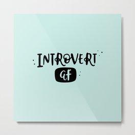 Introvert AF Metal Print