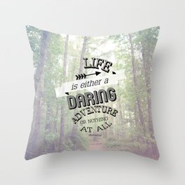 life is either a daring adventure or nothing at all Throw Pillow