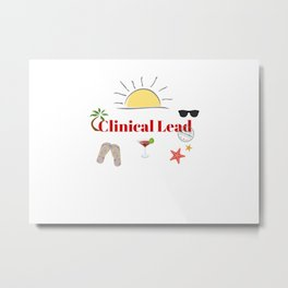 Clinical Lead : time out on holiday Metal Print