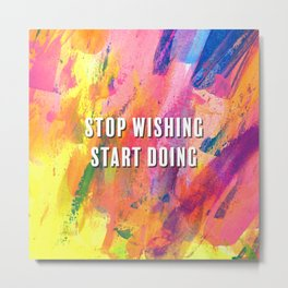 Stop Wishing Start Doing Rainbow Abstract Painting Metal Print