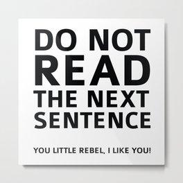Do Not Read The Next Sentence Metal Print