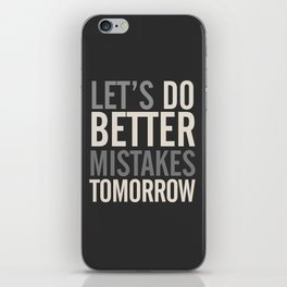 Let's do better mistakes tomorrow, improve yourself, typography illustration for fun, humor, smile, iPhone Skin