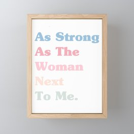 As Strong As The Woman Next To Me,Feminist Shirt,Inspirational Shirt,Feminist Gift,Women's Right Shirt,Equality  Framed Mini Art Print