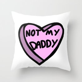 Not My Daddy Throw Pillow