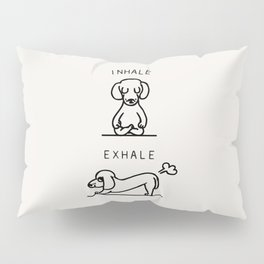 Inhale Exhale Dachshund Pillow Sham