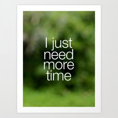 I just need more time Art Print