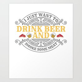 Want To Drink Beer and Smoke Some Meat BBQ Barbecue Gift Art Print