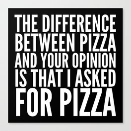 Difference Between Pizza and Your Opinion (Black & White) Canvas Print