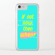 If Not Now Then When Clear iPhone Case