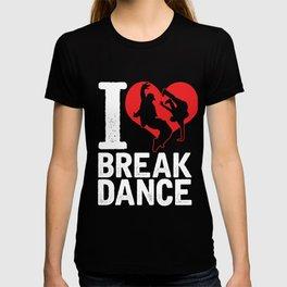Dancing Dancers Jazz Hip-hop Ballet Music Gift I Love Break Dance T-shirt