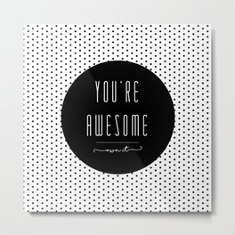 You're Awesome Metal Print