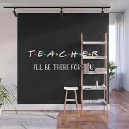 Teacher, I'll Be There For You, Quote Wall Mural