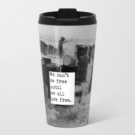 One day we'll all be free. Travel Mug