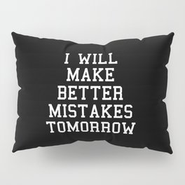 Better Mistakes Funny Quote Pillow Sham