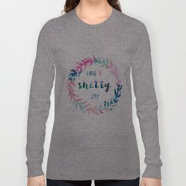 Have a shitty day Long Sleeve T-shirt