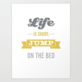 Life is Short Jump on the Bed in Mustard Art Print