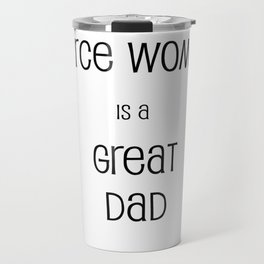 Behind Every Fierce Woman is a Great Dad Travel Mug