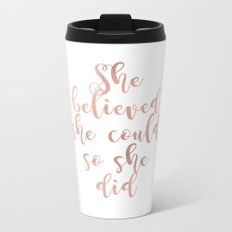 She believed she could so she did - rose gold Metal Travel Mug