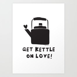Get Kettle on Love Art Print