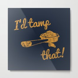 I'd Tamp That! (Espresso Portafilter) // Mustard Yellow Barista Coffee Shop Humor Graphic Design Metal Print