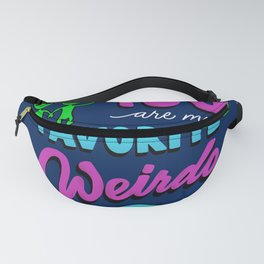 You Are My Favorite Weirdo Fanny Pack
