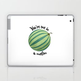 You're One In A Melon Laptop & iPad Skin
