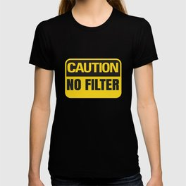 Caution No Filter Funny Sarcasm Humor Gifts Sassy Unisex Men T-shirt