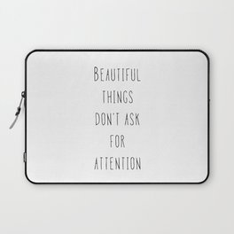 Beautiful things don't ask for attention Laptop Sleeve