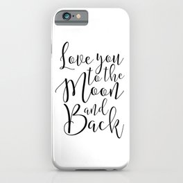 I Love You To The Moon And Back, Love Quote,Nursery Decor,Kids Room Decor,Bedroom Decor iPhone Case