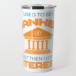 I Used To Be A Banker But Then I lost Interest Travel Mug