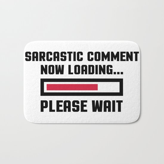 Sarcastic Comment Funny Quote Bath Mat