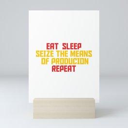 Eat Sleep Seize The Means Of Production Repeat - Communist Mini Art Print