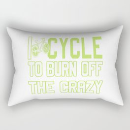 I Cycle to Burn Off the Crazy Rectangular Pillow