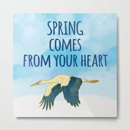 Spring Comes from Your Heart - Positive Quote Metal Print