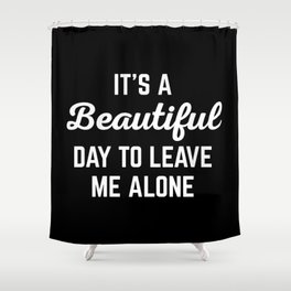 It's A Beautiful Day Funny Quote Shower Curtain