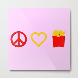 Peace, Love, French Fries Metal Print