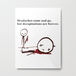 Headaches Metal Print