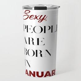 Sexy Born In January Babies Birthday Travel Mug