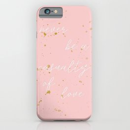 NEVER BE A CASUALTY OF LOVE iPhone Case