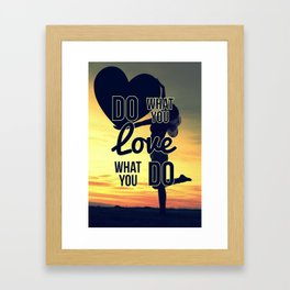 Do What You Love, Love What You Do Framed Art Print
