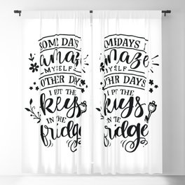 Some days I amaze myself Other days I put the keys in the fridge - Funny hand drawn quotes illustration. Funny humor. Life sayings. Blackout Curtain