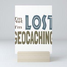 Geocache I'm Not Lost I'm Geocaching Geocacher Mini Art Print