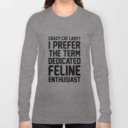 crazy cat lady I prefer the term dedicated FELINE enthusiast farm t-shirts Long Sleeve T-shirt