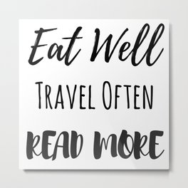 Eat Well, Travel Often, Read More Metal Print