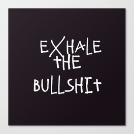 Exhale | Bullshit | Quotes | Aesthetic | Teen | Relax Canvas Print