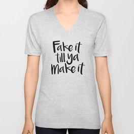 Fake It Till Ya Make It Unisex V-Neck