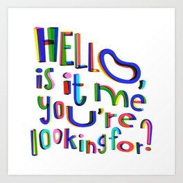 Is it me you're looking for? Art Print