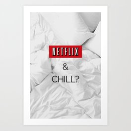 NETFLIX AND CHILL? Art Print