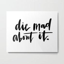 Die Mad About It Metal Print